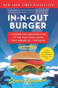 In-N-Out Burger: A Behind-the-Counter Look at the Fast-Food Chain That Breaks All the Rules - Stacy Perman