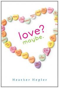 Love? Maybe - Heather Hepler