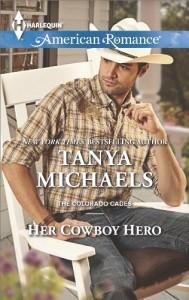Her Cowboy Hero (The Colorado Cades Book 3) - Tanya Michaels