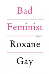 Bad Feminist: Essays - Roxane Gay