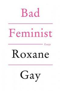 Bad Feminist: Essays - Roxane Gay