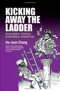 Kicking Away the Ladder: Development Strategy in Historical Perspective - Ha-Joon Chang