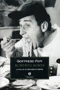 Alberto Sordi. L'Italia in bianco e nero -  Goffredo Fofi