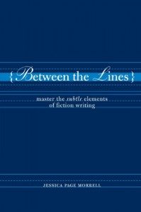Between the Lines: Master the Subtle Elements of Fiction Writing - Jessica Page Morrell