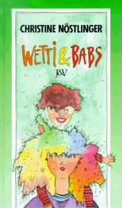 Wetti und Babs. ( Ab 12 J.) - Christine Nöstlinger;Christine jun. Nöstlinger