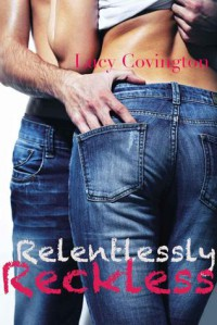 Relentlessly Reckless (Addicted To You, #6) - Lucy Covington
