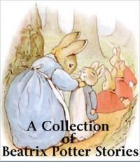 A Collection of Beatrix Potter Stories - Beatrix Potter