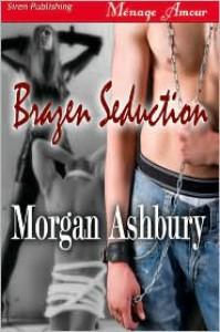Brazen Seduction - Morgan Ashbury