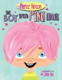 The Boy With Pink Hair - Perez Hilton, Jenn Hill