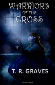 Warriors of the Cross - T.R. Graves