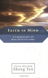 Faith in Mind: A Commentary on Seng Ts'an's Classic - Shengyan