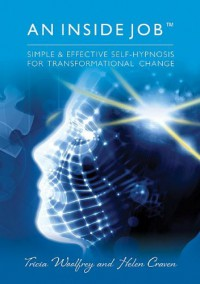 An Inside Job - Simple & Effective Self-Hypnosis for Transformational Change - Tricia Woolfrey and Helen Craven