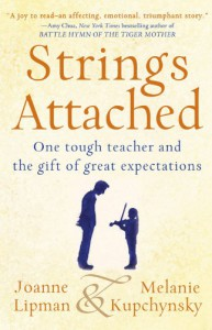 Strings Attached: One Tough Teacher and the Gift of Great Expectations - Joanne Lipman, Melanie Kupchynsky