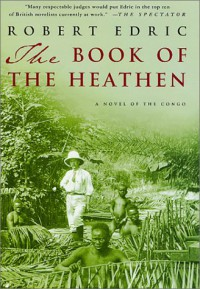 The Book of the Heathen: A Novel of the Congo - Robert Edric