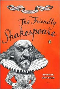 The Friendly Shakespeare: A Thoroughly Painless Guide to the Best of the Bard - Norrie Epstein