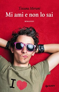 Mi ami e non lo sai (Italian Edition) - Tiziana Merani