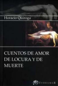 Cuentos de amor de locura y de muerte - Horacio Quiroga