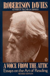 A Voice from the Attic: Essays on the Art of Reading - Robertson Davies
