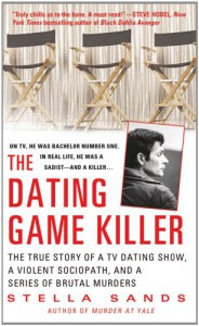 The Dating Game Killer: The True Story of a TV Dating Show, a Violent Sociopath, and a Series of Brutal Murders - Stella Sands