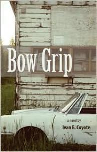Bow Grip: A Novel - Ivan E. Coyote