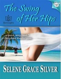 The Swing of Her Hips - Selene Grace Silver