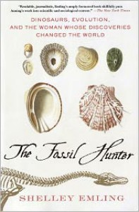 The Fossil Hunter: Dinosaurs, Evolution, and the Woman Whose Discoveries Changed the World - Shelley Emling