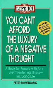 You Can't Afford the Luxury of a Negative Thought (The Life 101 Series) - Peter McWilliams