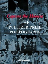 Capture the Moment: The Pulitzer Prize Photographs - Cyma Rubin, Eric Newton, Seymour Topping