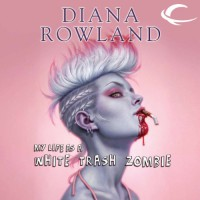 My Life as a White Trash Zombie (Unabridged) - Diana Rowland