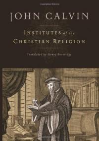 Institutes of the Christian Religion - John Calvin