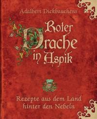 Roter Drache In Aspik: Das Fantasy Kochbuch - Sascha Storz, Adalbert Dichbauchens
