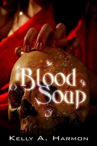 Blood Soup - Kelly A. Harmon