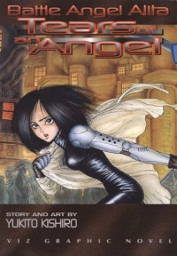 Battle Angel Alita, Volume 2: Tears Of An Angel (Battle Angel Alita (Graphic Novels)) - Yukito Kishiro