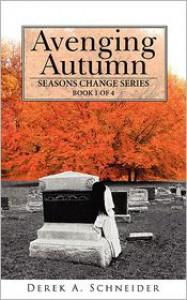 Avenging Autumn: Seasons Change Series: Book 1 of 4 - Derek A. Schneider
