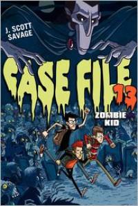 Case File 13: Zombie Kid - J. Scott Savage