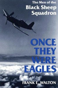 Once They Were Eagles: The Men of the Black Sheep Squadron - Frank E. Walton