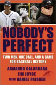 Nobody's Perfect: Two Men, One Call, and a Game for Baseball History - Armando Galarraga, Jim Joyce, Daniel Paisner