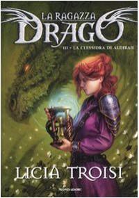 La ragazza drago III: La clessidra di Aldibah - Licia Troisi, Mauro Marchesi