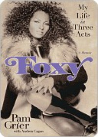 Foxy: My Life in Three Acts - Pam Grier, Andrea Cagan