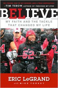 Believe: My Faith and the Tackle That Changed My Life - Eric LeGrand, Mike Yorkey
