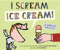 I Scream! Ice Cream!: A Book of Wordles - Amy Krouse Rosenthal, Serge Bloch