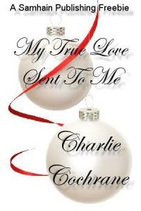 My True Love Sent To Me (A Cambridge Fellows Christmas Story) - Charlie Cochrane