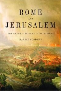 Rome and Jerusalem: The Clash of Ancient Civilizations - Martin Goodman