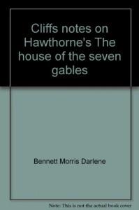 Cliffs notes on Hawthorne's The house of the seven gables - Bennett Morris Darlene