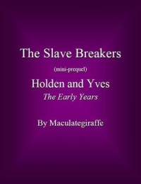 Holden and Yves – The Early Years (The Slave Breakers, mini-prequel) - Maculategiraffe