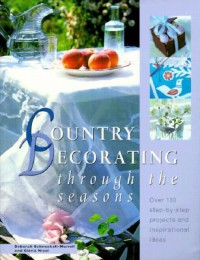 Country Decorating Through the Seasons - Deborah Schneebeli-Morrell, Gloria Nicol