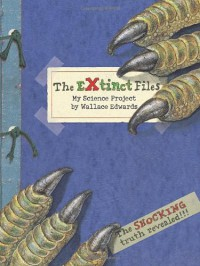 The Extinct Files: My Science Project - Wallace Edwards
