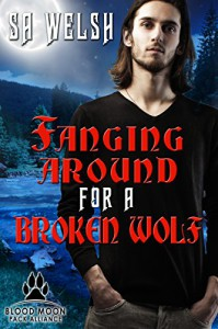 Fanging Around for a Broken Wolf (Blood Moon Pack Alliance Book 2) - SA Welsh