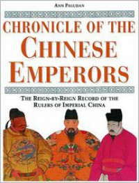 Chronicle of the Chinese Emperors: The Reign-By-Reign Record of the Rulers of Imperial China - Ann Paludan