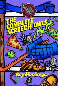 The Complete Screech Owls, Volume 3 - Roy MacGregor